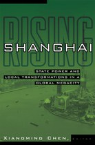 Shanghai Rising: State Power and Local Transformations in a Global Megacity