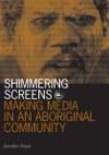 Shimmering Screens: Making Media in an Aboriginal Community