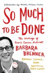 So Much to Be Done: The Writings of Breast Cancer Activist Barbara Brenner