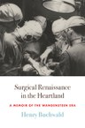 Surgical Renaissance in the Heartland: A Memoir of the Wangensteen Era