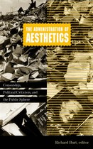 The Administration of Aesthetics: Censorship, Political Criticism, and the Public Sphere
