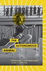 The Autonomous Animal: Self-Governance and the Modern Subject