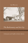 The Backcountry and the City: Colonization and Conflict in Early America