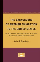 The Background of Swedish Emigration to the United States: An Economic and Sociological Study in the Dynamics of Migration
