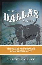 The Dallas Myth: The Making and Unmaking of an American City