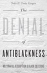 The Denial of Antiblackness: Multiracial Redemption and Black Suffering