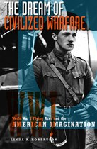 The Dream of Civilized Warfare: World War 1 Flying Aces and the American Imagination
