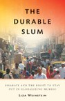 The Durable Slum: Dharavi and the Right to Stay Put in Globalizing Mumbai