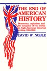 The End of American History: Democracy, Capitalism, and the Metaphor of Two Worlds in Anglo-American Historical Writing, 1880-1980