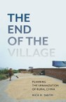 The End of the Village: Planning the Urbanization of Rural China