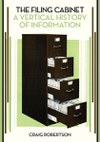 The Filing Cabinet: A Vertical History of Information