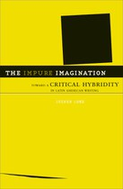 The Impure Imagination: Toward a Critical Hybridity in Latin American Writing