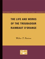 The Life and Works of the Troubadour Raimbaut D'Orange