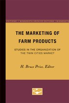 The Marketing of Farm Products: Studies in the Organization of the Twin Cities Market