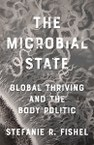 The Microbial State: Global Thriving and the Body Politic