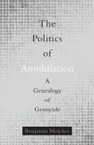 The Politics of Annihilation: A Genealogy of Genocide