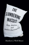 The Slumbering Masses: Sleep, Medicine, and Modern American Life