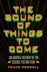 The Sound of Things to Come: An Audible History of the Science Fiction Film