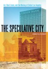 The Speculative City: Art, Real Estate, and the Making of Global Los Angeles