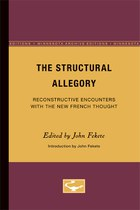 The Structural Allegory: Reconstructive Encounters with the New French Thought