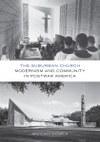 The Suburban Church: Modernism and Community in Postwar America