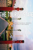 The Tourist State: Performing Leisure, Liberalism, and Race in New Zealand