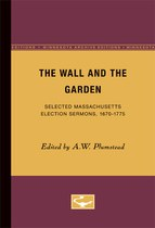 The Wall and the Garden: Selected Massachusetts Election Sermons, 1670-1775