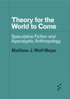 Theory for the World to Come: Speculative Fiction and Apocalyptic Anthropology