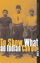 To Show What an Indian Can Do: Sports at Native American Boarding Schools