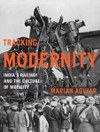 Tracking Modernity: India's Railway and the Culture of Mobility