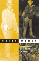 Union Women: Forging Feminism in the United Steelworkers of America