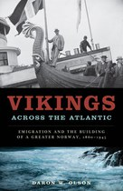 Vikings across the Atlantic: Emigration and the Building of a Greater Norway, 1860–1945