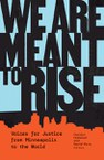 We Are Meant to Rise: Voices for Justice from Minneapolis to the World