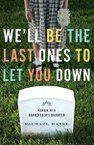 We'll Be the Last Ones to Let You Down: Memoir of a Gravedigger's Daughter