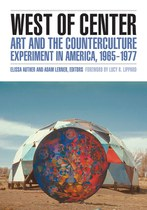 West of Center: Art and the Counterculture Experiment in America, 1965–1977