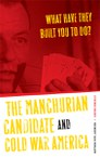 What Have They Built You to Do?: The Manchurian Candidate and Cold War America