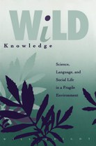 Wild Knowledge: Science, Language, and Social Life in a Fragile Environment