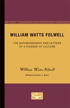 William Watts Folwell: The Autobiography and Letters of a Pioneer of Culture