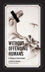 Without Offending Humans: A Critique of Animal Rights