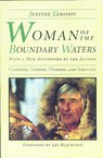 Woman of the Boundary Waters: Canoeing, Guiding, Mushing, and Surviving