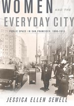 Women and the Everyday City: Public Space in San Francisco, 1890–1915