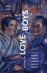 Writing the Love of Boys: Origins of Bishōnen Culture in Modernist Japanese Literature