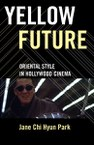 Yellow Future: Oriental Style in Hollywood Cinema