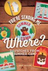 You're Sending Me Where?: Dispatches from Summer Camp