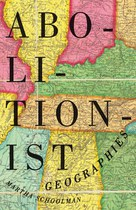 Abolitionist Geographies by Martha Schoolman