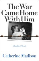 The War Came Home with Him (Catherine Madison)