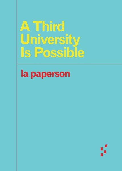 A Third University Is Possible (la paperson)