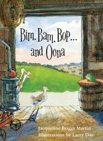 Bim, Bam, Bop . . . and Oona (Jacqueline Briggs Martin and Larry Day)