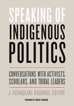 Speaking of Indigenous Politics (J. Kehaulani Kauanui, editor)