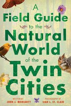 A Field Guide to the Natural World of the Twin Cities (John J. Moriarty)